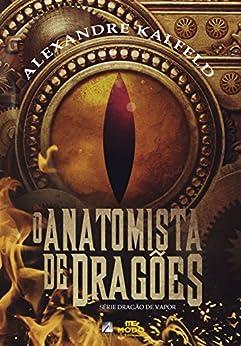 O Anatomista de Dragões (Dragão de Vapor Livro 1) por [Kalfeld, Alexandre]