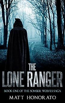 The Lone Ranger: Book One of the Somber Wolves Saga by [Honorato, Matt]