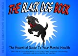 img - for The Black Dog Book: The Essential Guide To Your Mental Health book / textbook / text book