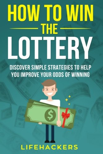 How To Win The Lottery  Discover Simple Strategies To Help You Improve Your Odds Of Winning