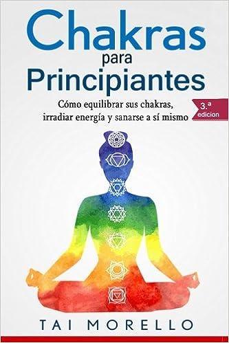 Chakras para Principiantes: Cómo equilibrar sus chakras ...