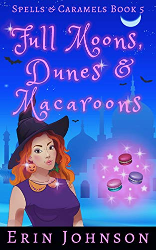 (Full Moons, Dunes & Macaroons: A Cozy Witch Mystery (Spells & Caramels Book 5))