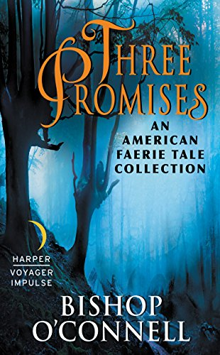 Three Promises: American Faerie Tale - Bishop O'Connell