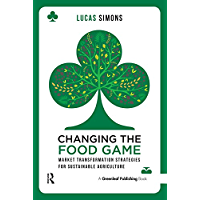 Changing the Food Game: Market Transformation Strategies for Sustainable Agriculture (English Edition)
