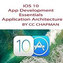 APPLICATION ARCHITECTURE: IOS 10 APP DEVELOPMENT ESSENTIALS