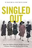 Singled Out: How Two Million British Women Survived Without Men After the First World War by Virginia Nicholson front cover