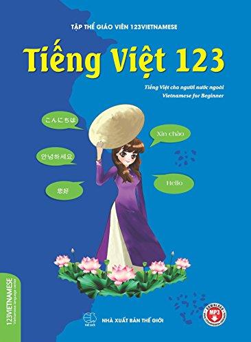 Tieng Viet 123 (Vietnamese for beginners): Giáo trình tiếng Việt cho người nước ngoài (Vietnamese books for foreigners)