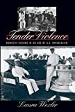 Tender Violence: Domestic Visions in an Age of U.S. Imperialism (Cultural Studies of the United States)