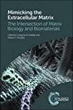 Mimicking the Extracellular Matrix: The Intersection of Matrix Biology and Biomaterials