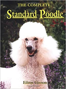 The Complete Standard Poodle: Eileen Geeson: 9780876056028