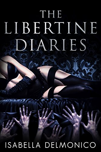 Book: The Libertine Diaries - Volume One by Isabella Delmonico