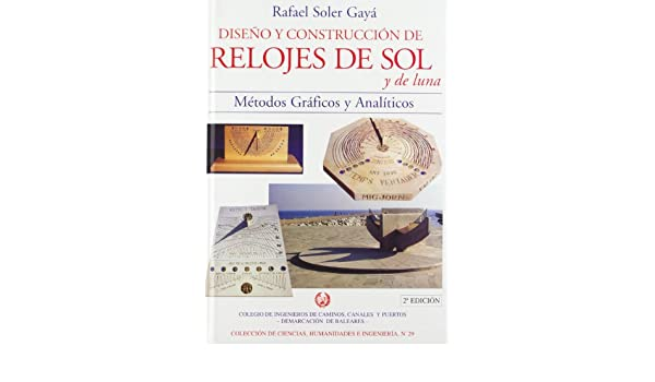 Diseño y construccion de relojes de sol y de Luna: Amazon.es: Rafael Soler Gaya: Libros