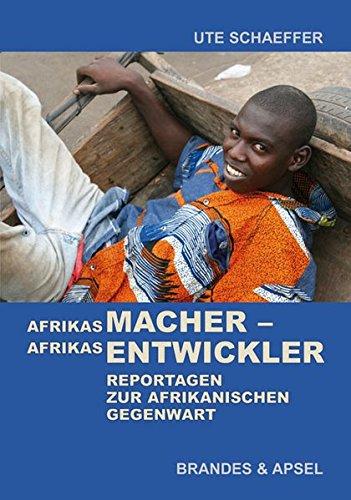 Afrikas Macher - Afrikas Entwickler: Reportagen zur afrikanischen Gegenwart