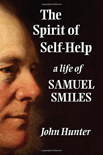 The Spirit of Self-Help: A Life of Samuel Smiles