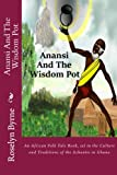 Anansi And The Wisdom Pot: An African Folk Tale Book, set in the Culture and Traditions of the Ashantis in Ghana (Tales from Ashanti Series) (Volume 1)
