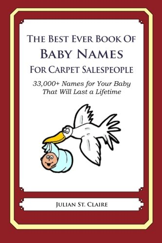 The Best Ever Book of Baby Names for Carpet Salespeople: 33,000+ Names for Your Baby That Will Last a Lifetime PDF