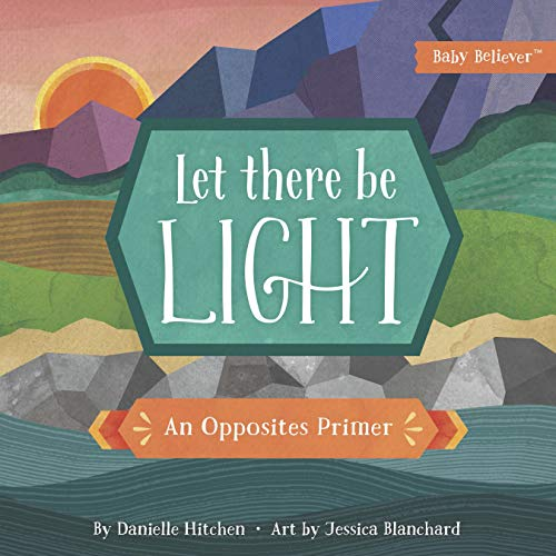 Let There Be Light: An Opposites Primer (Baby - Series Bible Baby