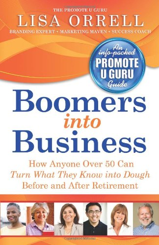 Read Online Boomers into Business: How Anyone Over 50 Can Turn What They Know into Dough Before and After Retirement pdf epub