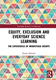 "Emily Dawson, ""Equity, Exclusion and Everyday Science Learning: The Experiences of Minoritised Groups"" (Routledge, 2019)"