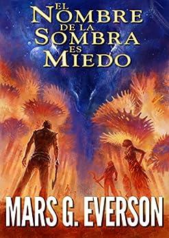 El Nombre de la Sombra es Miedo (La Colonia nº 1) (Spanish Edition) by [Everson, Mars G.]