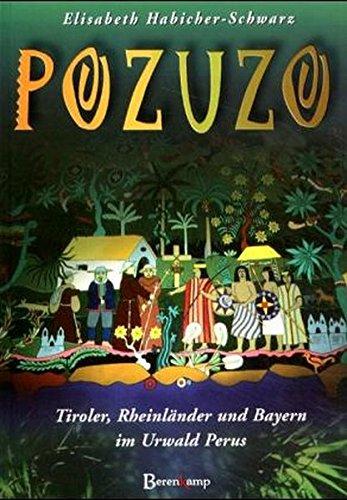 Pozuzo. Tiroler, Rheinländer und Bayern im Urwald Perus.