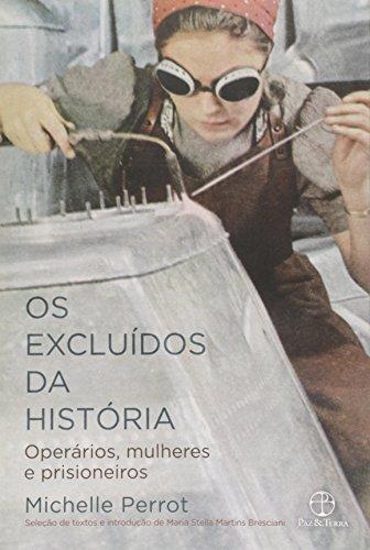 Os Excluídos da História. Operários, Mulheres e Prisioneiros