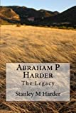 Abraham P Harder - the Legacy, Stanley Harder, 1492910279