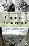 *Winner of the Environmental Design Research Association 2016 Place Research Award!* In Cognitive Architecture, the authors review new findings in psychology and neuroscience to help architects and planners better understand their clients as the soph...