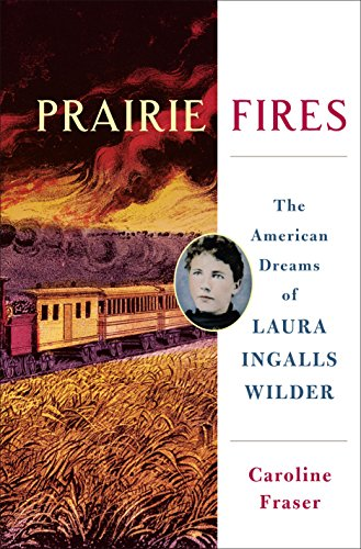Prairie Fires: The American Dreams of Laura Ingalls Wilder cover