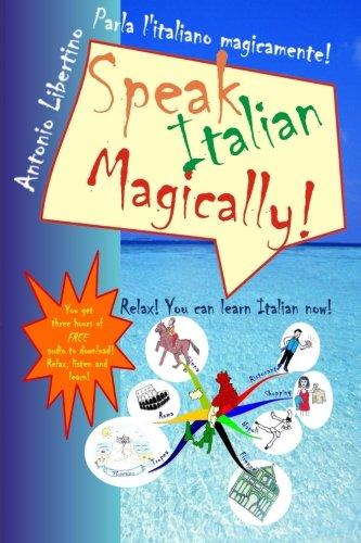Parla l'italiano magicamente! Speak Italian Magically!: Relax! You can learn Italian now!