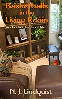 Basketballs in the Living Room: and other facts of life by [Lindquist, N. J.]