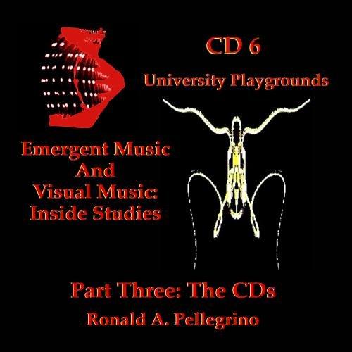 Emergent Music And Visual Music:  Inside Studies, CD 6 - University Playgrounds