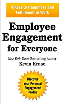 Employee Engagement for Everyone: 4 Keys to Happiness and Fulfillment at Work by [Kruse, Kevin]