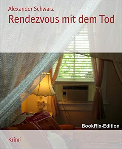 Rendezvous mit dem Tod (German Edition) (Alexander Schwarz)