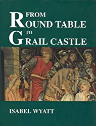 From Round Table to Grail Castle: Twelve Studies in Arthurian and Grail Literature in the Light of Anthroposophy