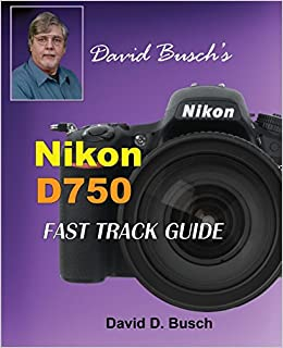 David Busch's Nikon D750 Fast Track Guide: Amazon co uk