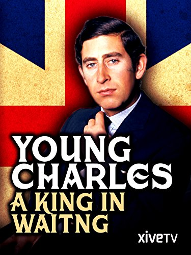 Young Charles: A King in Waiting (Young Camilla Parker Bowles And Prince Charles)