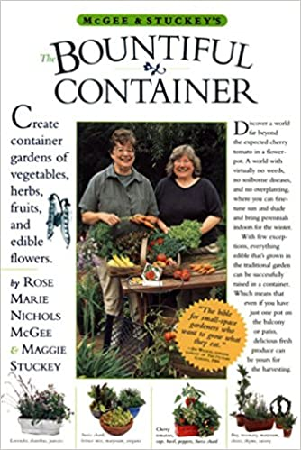 McGee & Stuckey s Bountiful Container Create Container Gardens of Ve ables Herbs Fruits and Edible Flowers Maggie Stuckey Rose Marie Nichols McGee