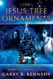 The Jesus Tree Ornaments, Garry R. Kennedy, 0979824648