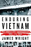 "James Wright, ""Enduring Vietnam: An American Generation and its War"" (Thomas Dunne Books, 2017)"