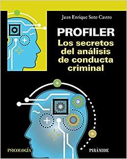 Profiler. Los Secretos Del Análisis De Conducta Criminal por Juan Enrique Soto Castro epub