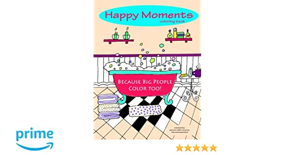 Amazon Com Happy Moments Coloring Book Because Big People Color
