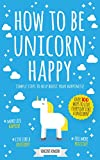 How To Be Unicorn Happy: Simple Steps To Help Boost Your Happiness!