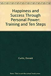 Happiness and Success Through Personal Power: Training and Ten Steps