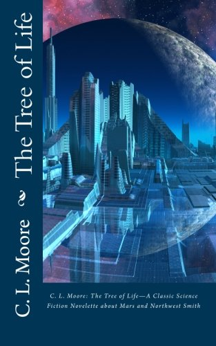 C.L.Moore: The Tree of Life--A Classic Science Fiction Novelette about Mars and Northwest Smith
