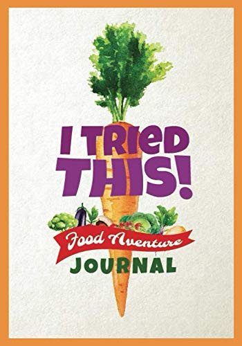 I Tried This!  Food Adventure Journal: Food Tasting Log Book for Picky Kids, Engaging Rating Form to Make Trying New Foods an Adventure by River Breeze Press