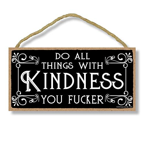 Honey Dew Gifts Inappropriate Funny Do All Things with Kindness You Fucker 5 inch by 10 inch Hanging Wall Art, Decorative Wood Sign Home Decor