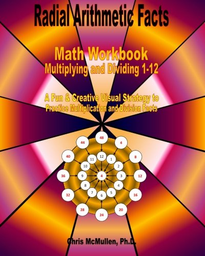 Radial Arithmetic Facts Math Workbook Multiplying and Dividing 112: A Fun amp Creative Visual Strategy to Practice Multiplication and Division Facts