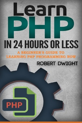 Download PHP: Learn PHP in 24 Hours or Less - A Beginner's Guide To Learning PHP Programming Now (PHP, PHP Programming, PHP Course) pdf epub
