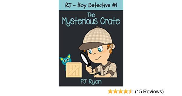 049c3172dfe RJ - Boy Detective  1  The Mysterious Crate (a fun short story mystery for  children ages 9-12) - Kindle edition by PJ Ryan